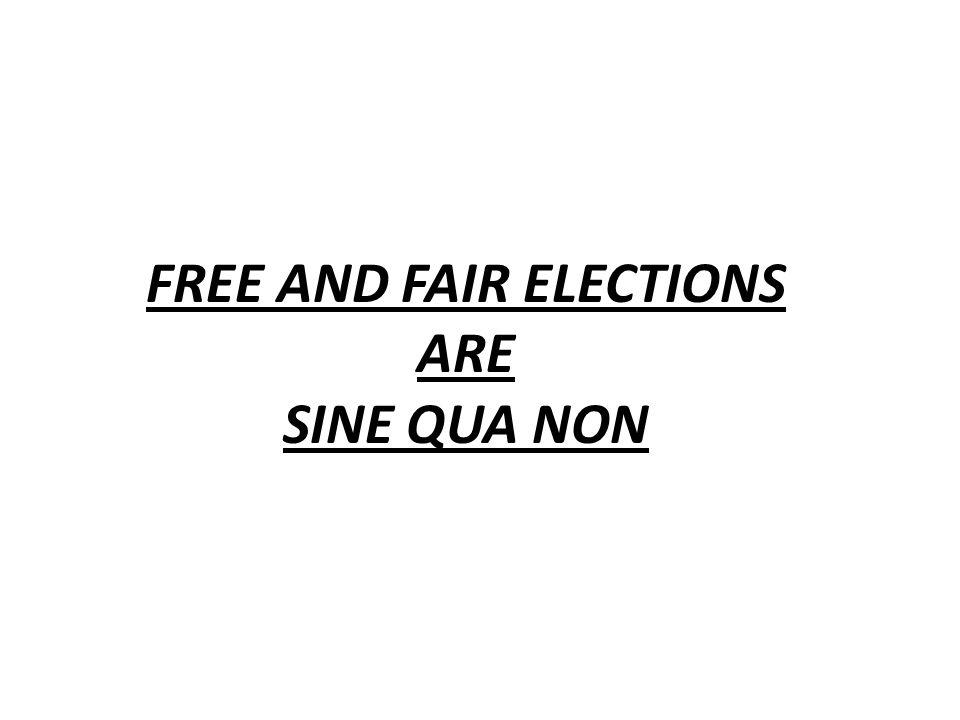 FREE AND FAIR ELECTIONS ARE SINE QUA NON
