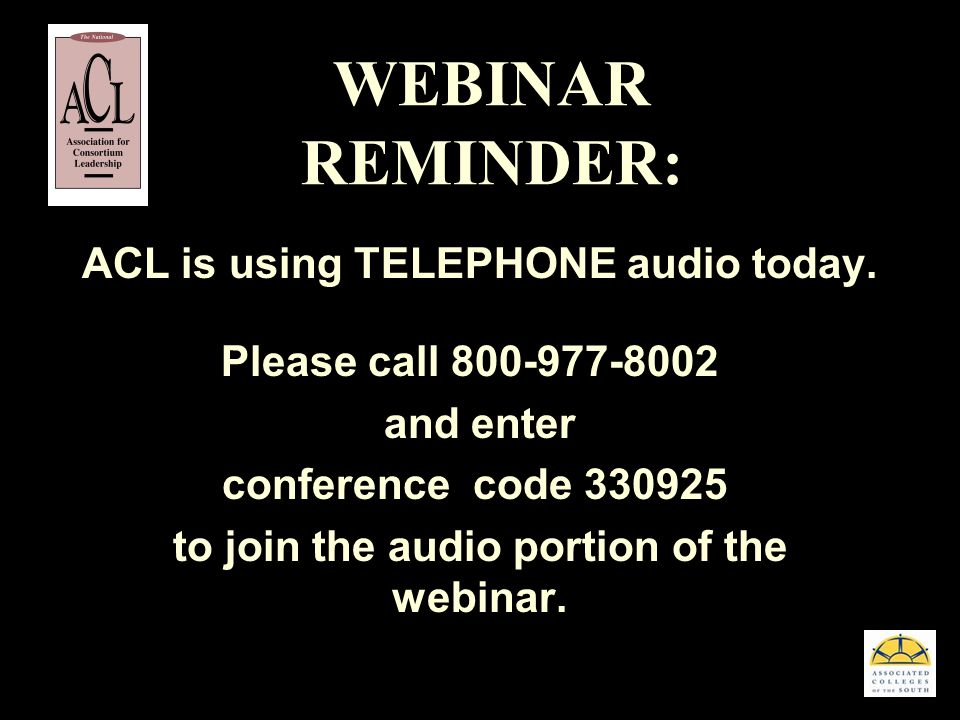 WEBINAR REMINDER: ACL is using TELEPHONE audio today. Please call 800-977-8002 and enter conference code 330925 to join the audio portion of the webin