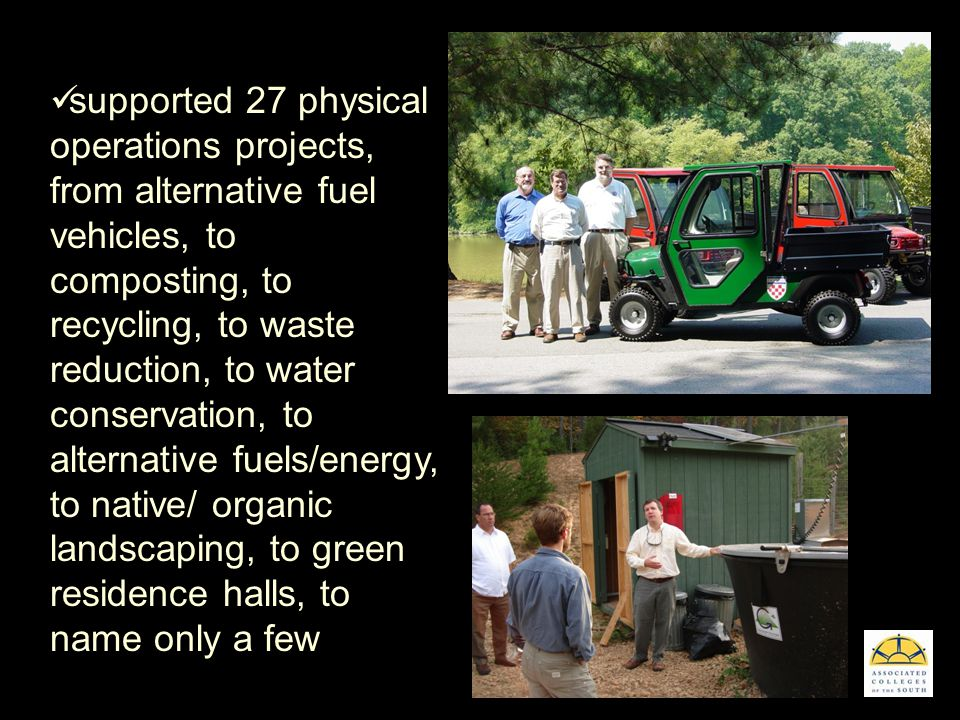 supported 27 physical operations projects, from alternative fuel vehicles, to composting, to recycling, to waste reduction, to water conservation, to