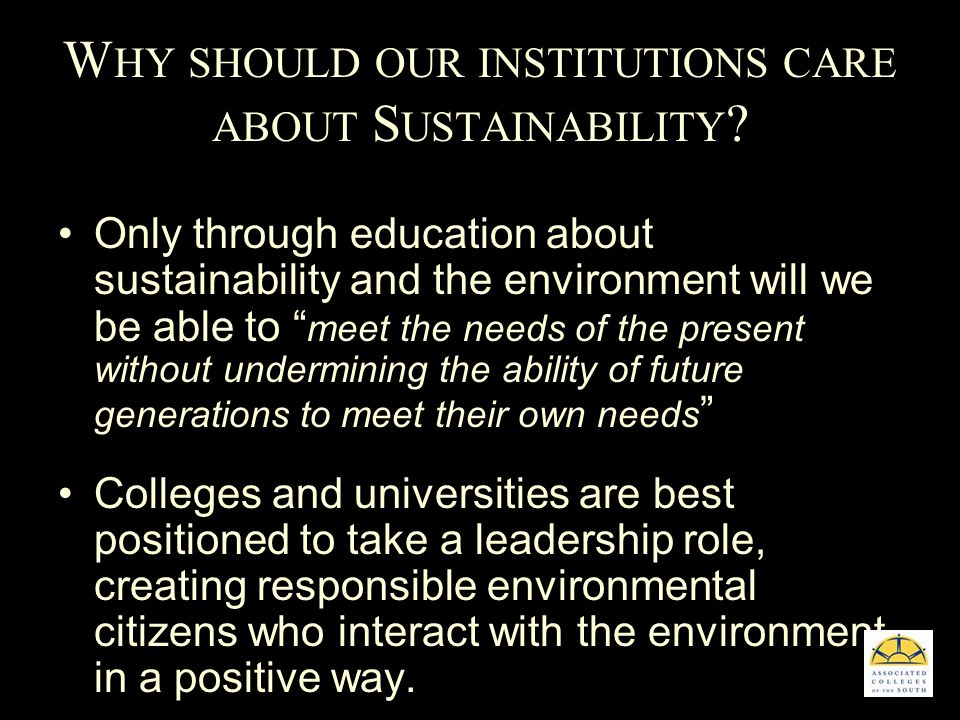 W HY SHOULD OUR INSTITUTIONS CARE ABOUT S USTAINABILITY .