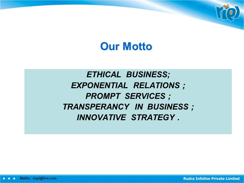 Mailto: rixpl@live.com Our Motto ETHICAL BUSINESS; EXPONENTIAL RELATIONS ; PROMPT SERVICES ; TRANSPERANCY IN BUSINESS ; INNOVATIVE STRATEGY.