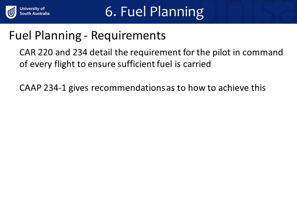 Fuel Planning - Requirements CAR 220 and 234 detail the requirement for the pilot in command of every flight to ensure sufficient fuel is carried CAAP