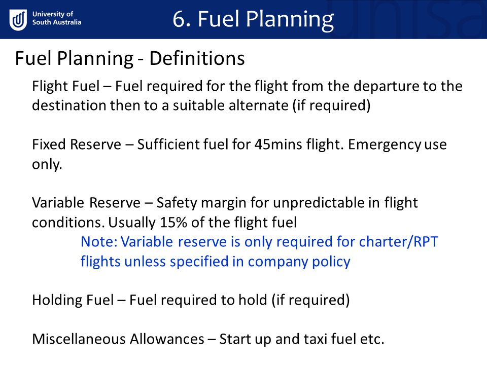 Fuel Planning - Definitions Flight Fuel – Fuel required for the flight from the departure to the destination then to a suitable alternate (if required