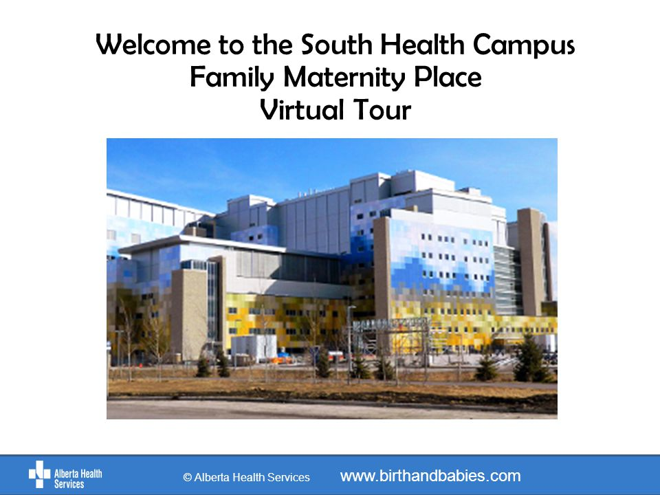 Time for Baby © Alberta Health Services www.birthandbabies.com The South Health Campus is at 4448 Front Street SE.