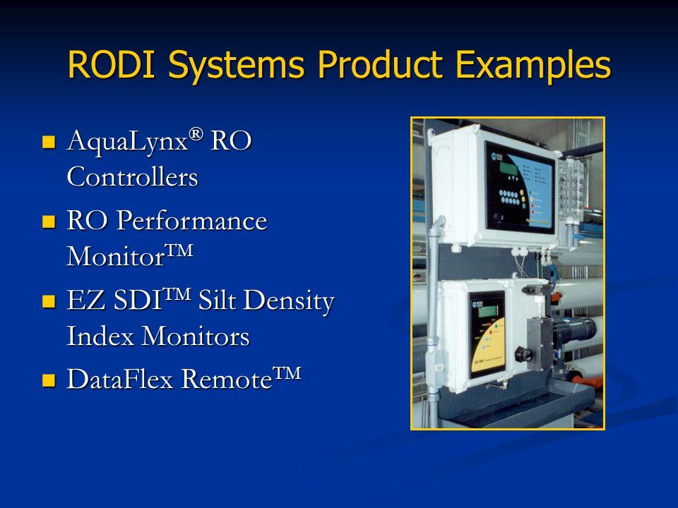 RODI Systems Product Examples AquaLynx ® RO Controllers AquaLynx ® RO Controllers RO Performance Monitor TM RO Performance Monitor TM EZ SDI TM Silt D
