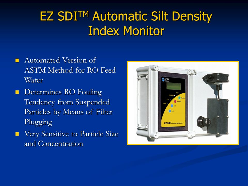 EZ SDI TM Automatic Silt Density Index Monitor Automated Version of ASTM Method for RO Feed Water Automated Version of ASTM Method for RO Feed Water D