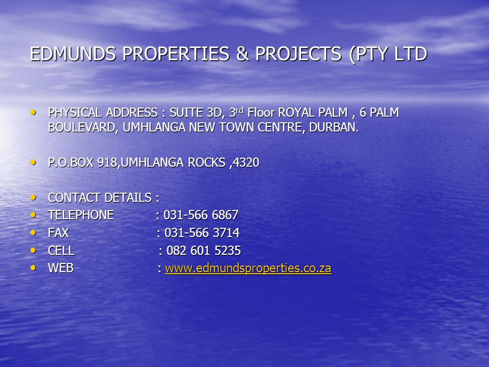 EDMUNDS PROPERTIES & PROJECTS (PTY LTD PHYSICAL ADDRESS : SUITE 3D, 3 rd Floor ROYAL PALM, 6 PALM BOULEVARD, UMHLANGA NEW TOWN CENTRE, DURBAN.