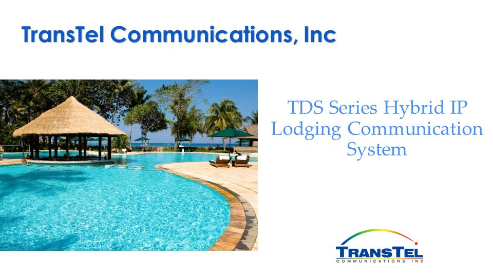 TDS Series Hybrid IP Lodging Communication System TransTel Communications, Inc