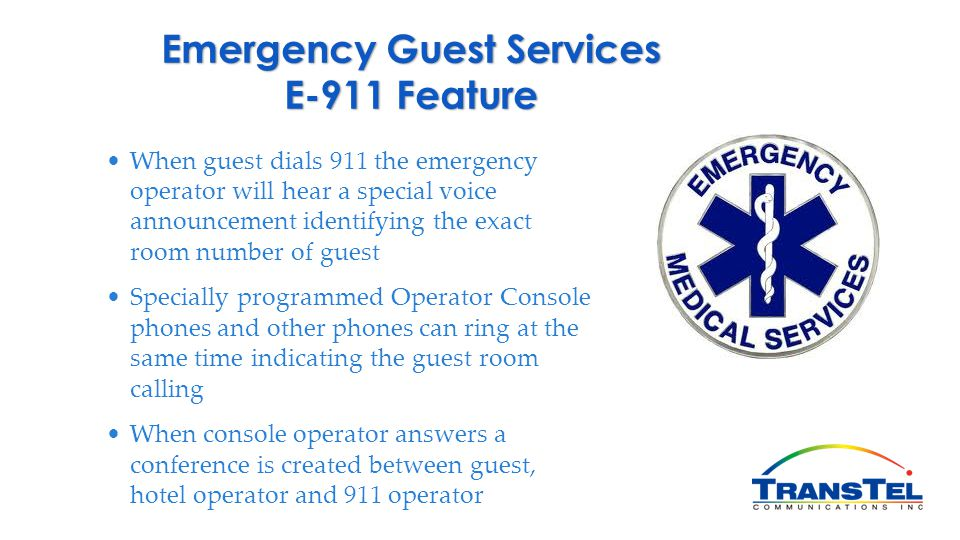 When guest dials 911 the emergency operator will hear a special voice announcement identifying the exact room number of guest Specially programmed Ope