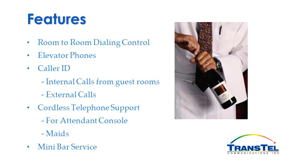 Features Room to Room Dialing Control Elevator Phones Caller ID - Internal Calls from guest rooms - External Calls Cordless Telephone Support - For At
