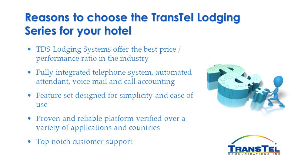Reasons to choose the TransTel Lodging Series for your hotel TDS Lodging Systems offer the best price / performance ratio in the industry Fully integr