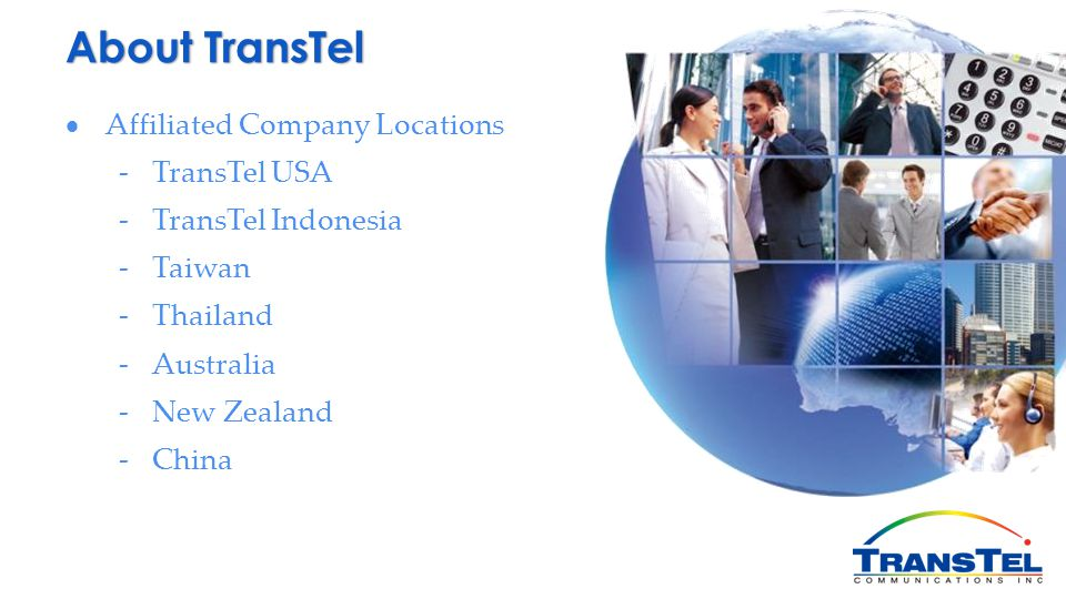Affiliated Company Locations -TransTel USA -TransTel Indonesia -Taiwan -Thailand -Australia -New Zealand -China About TransTel