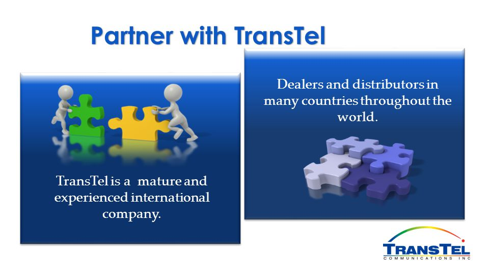 Dealers and distributors in many countries throughout the world. TransTel is a mature and experienced international company. Partner with TransTel