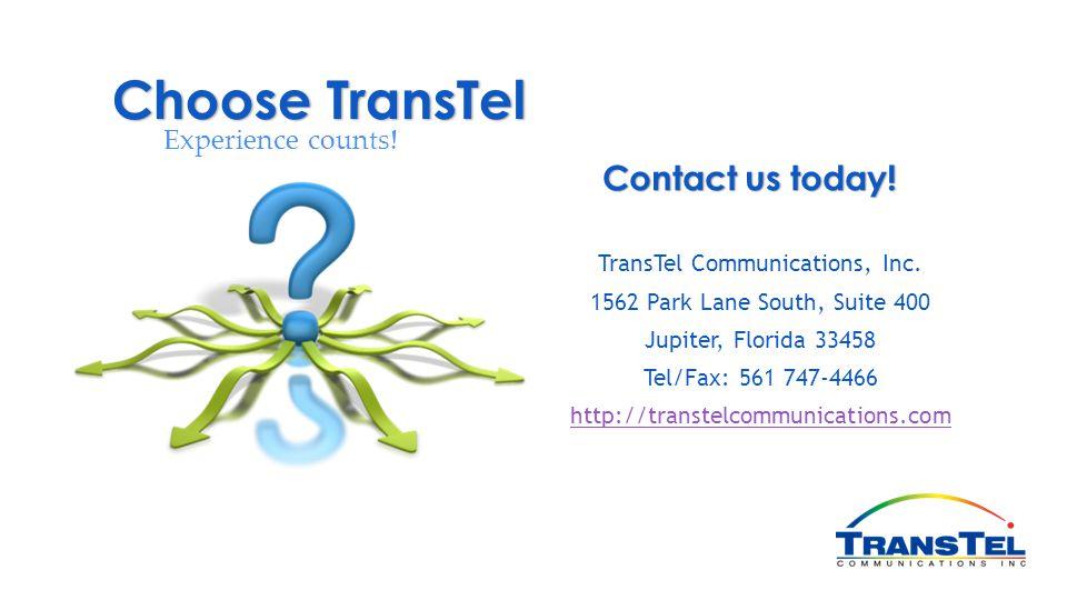 TransTel Communications, Inc. 1562 Park Lane South, Suite 400 Jupiter, Florida 33458 Tel/Fax: 561 747-4466 http://transtelcommunications.com Choose Tr
