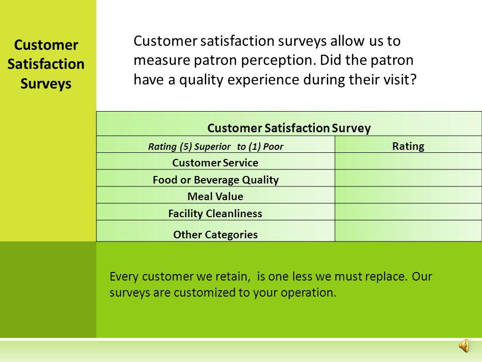 Customer satisfaction surveys allow us to measure patron perception.