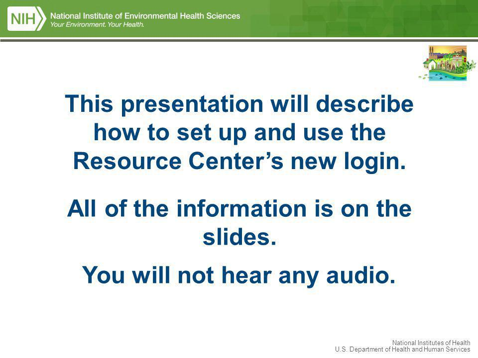 National Institutes of Health U.S. Department of Health and Human Services This presentation will describe how to set up and use the Resource Centers