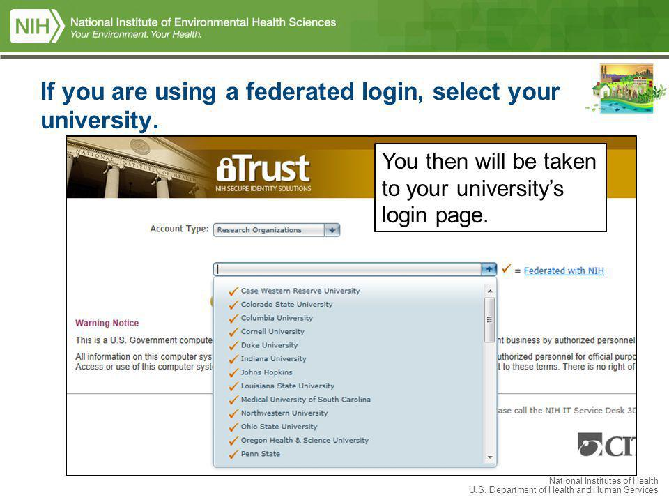 National Institutes of Health U.S. Department of Health and Human Services If you are using a federated login, select your university. You then will b