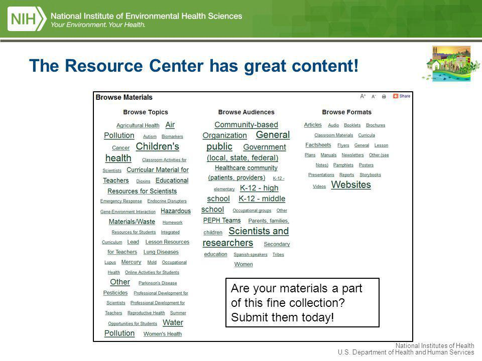 National Institutes of Health U.S. Department of Health and Human Services The Resource Center has great content! Are your materials a part of this fi