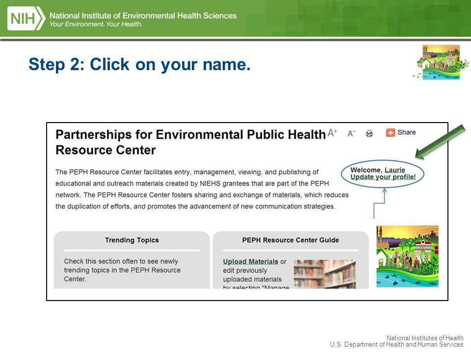 National Institutes of Health U.S. Department of Health and Human Services Step 2: Click on your name.