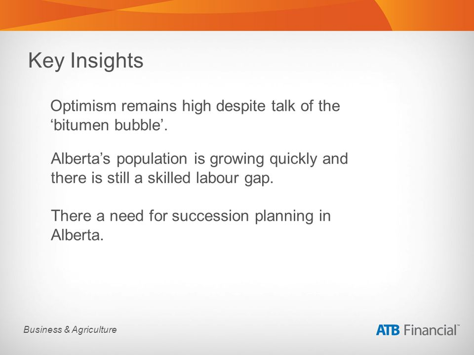 Business & Agriculture Key Insights Optimism remains high despite talk of the bitumen bubble.