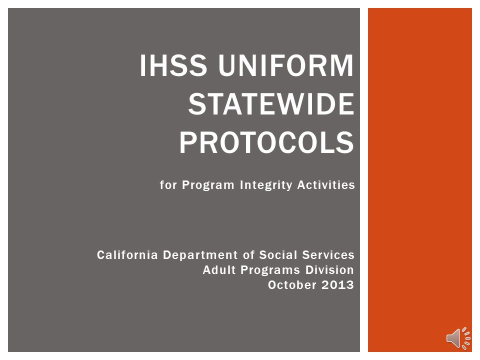 for Program Integrity Activities IHSS UNIFORM STATEWIDE PROTOCOLS California Department of Social Services Adult Programs Division October 2013
