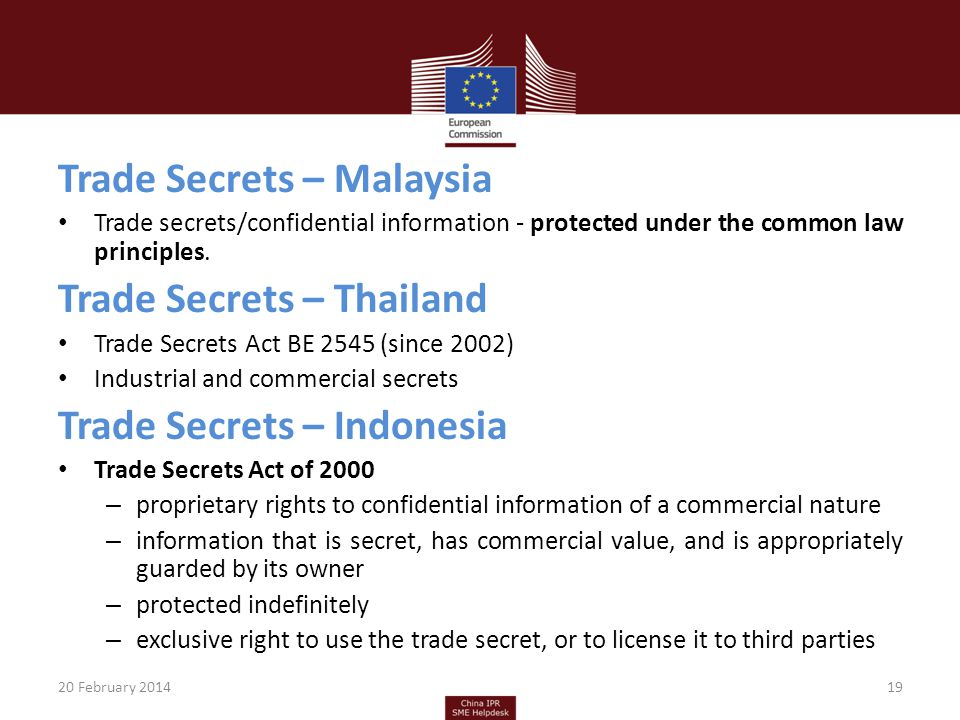 Trade Secrets – Malaysia Trade secrets/confidential information - protected under the common law principles. Trade Secrets – Thailand Trade Secrets Ac