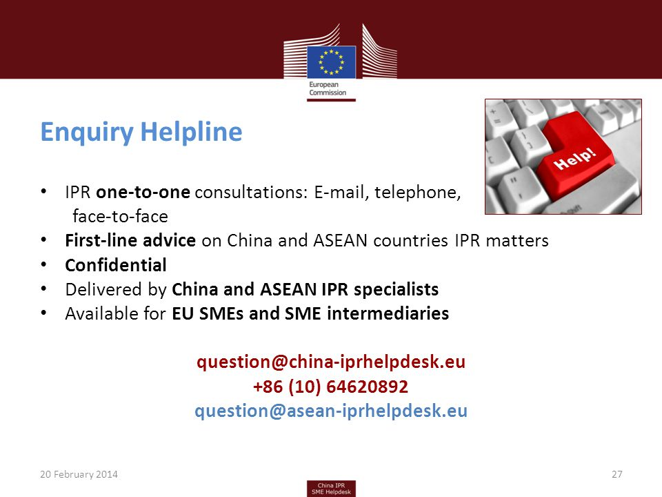 Enquiry Helpline IPR one-to-one consultations: E-mail, telephone, face-to-face First-line advice on China and ASEAN countries IPR matters Confidential