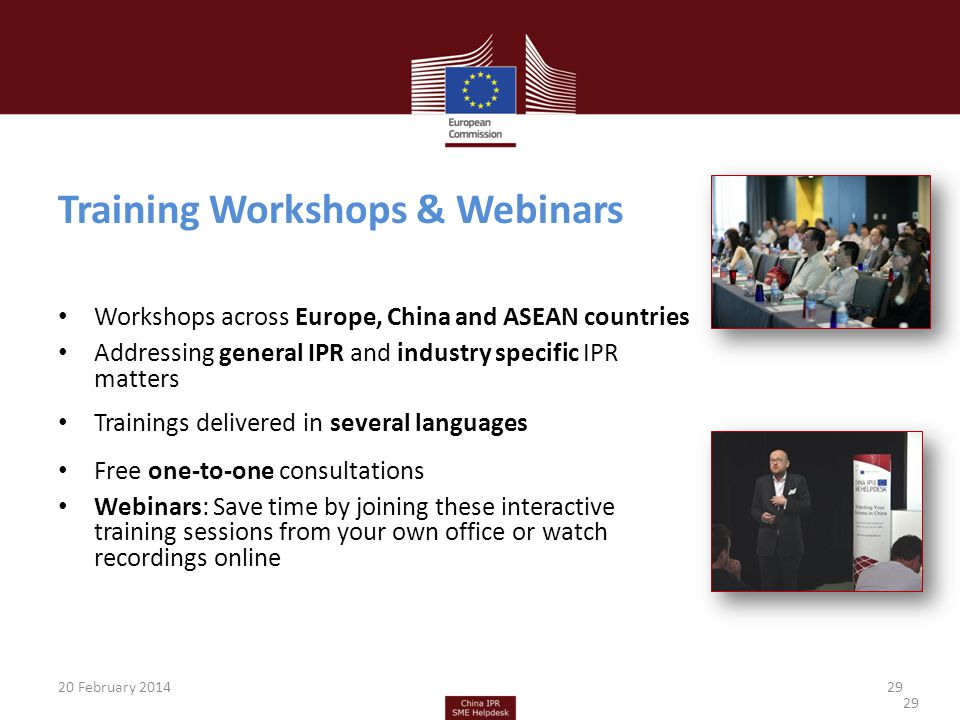 Training Workshops & Webinars Workshops across Europe, China and ASEAN countries Addressing general IPR and industry specific IPR matters Trainings de