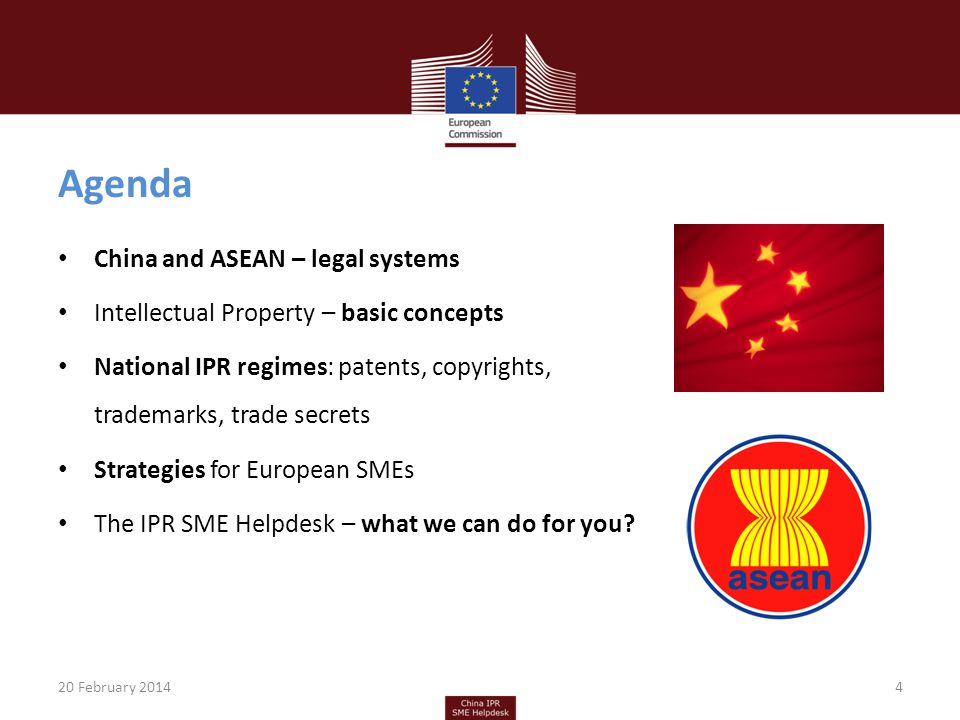 Agenda China and ASEAN – legal systems Intellectual Property – basic concepts National IPR regimes: patents, copyrights, trademarks, trade secrets Strategies for European SMEs The IPR SME Helpdesk – what we can do for you.