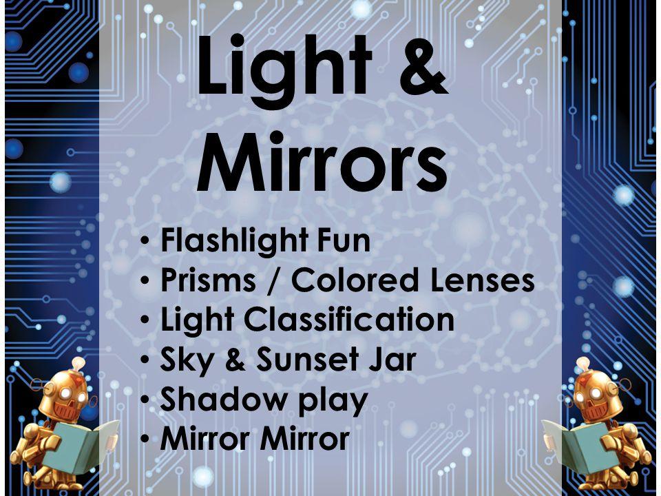 Light & Mirrors Flashlight Fun Prisms / Colored Lenses Light Classification Sky & Sunset Jar Shadow play Mirror Mirror