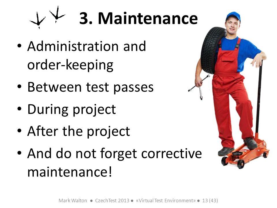 Mark Walton CzechTest 2013 «Virtual Test Environment» 13 (43) Slide 13 (300) 3. Maintenance Administration and order-keeping Between test passes Durin