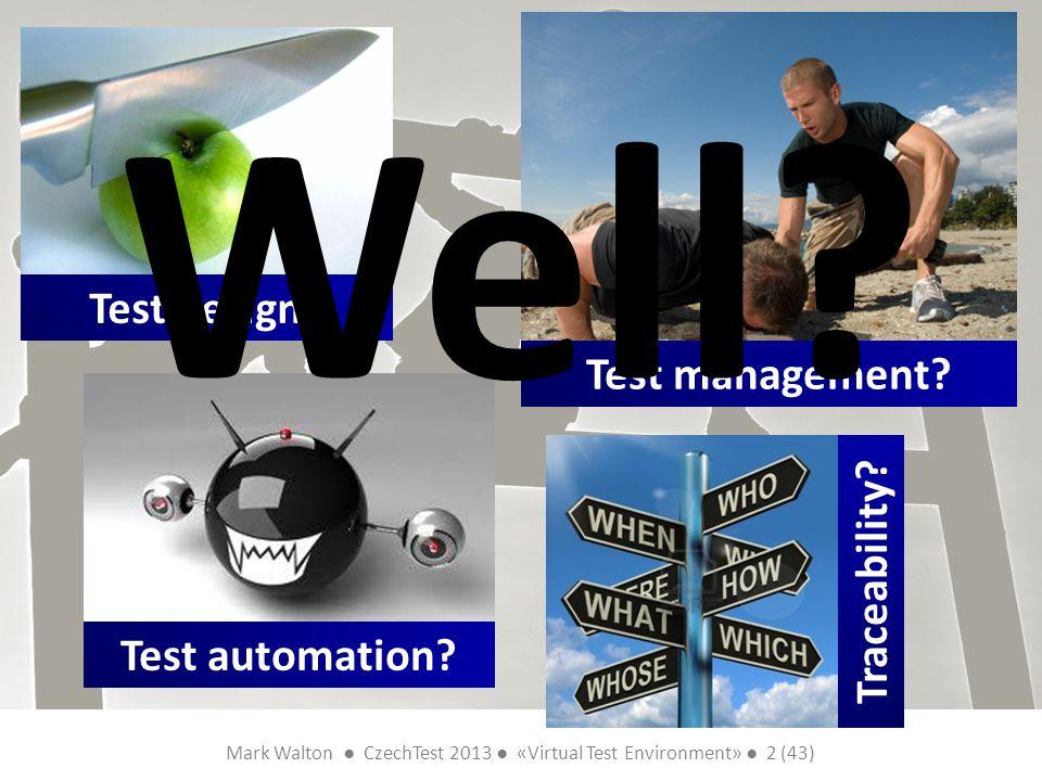 Mark Walton CzechTest 2013 «Virtual Test Environment» 2 (43) Slide 2 (300) Test design? Test management? Test automation? Traceability? Well?