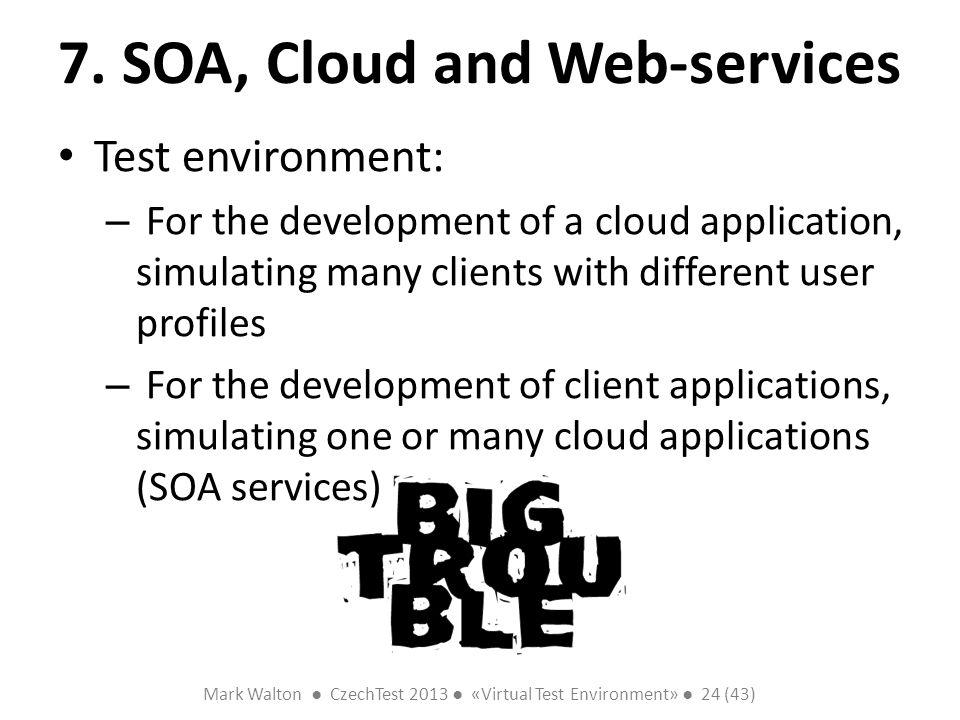 Mark Walton CzechTest 2013 «Virtual Test Environment» 24 (43) Slide 24 (300) 7. SOA, Cloud and Web-services Test environment: – For the development of