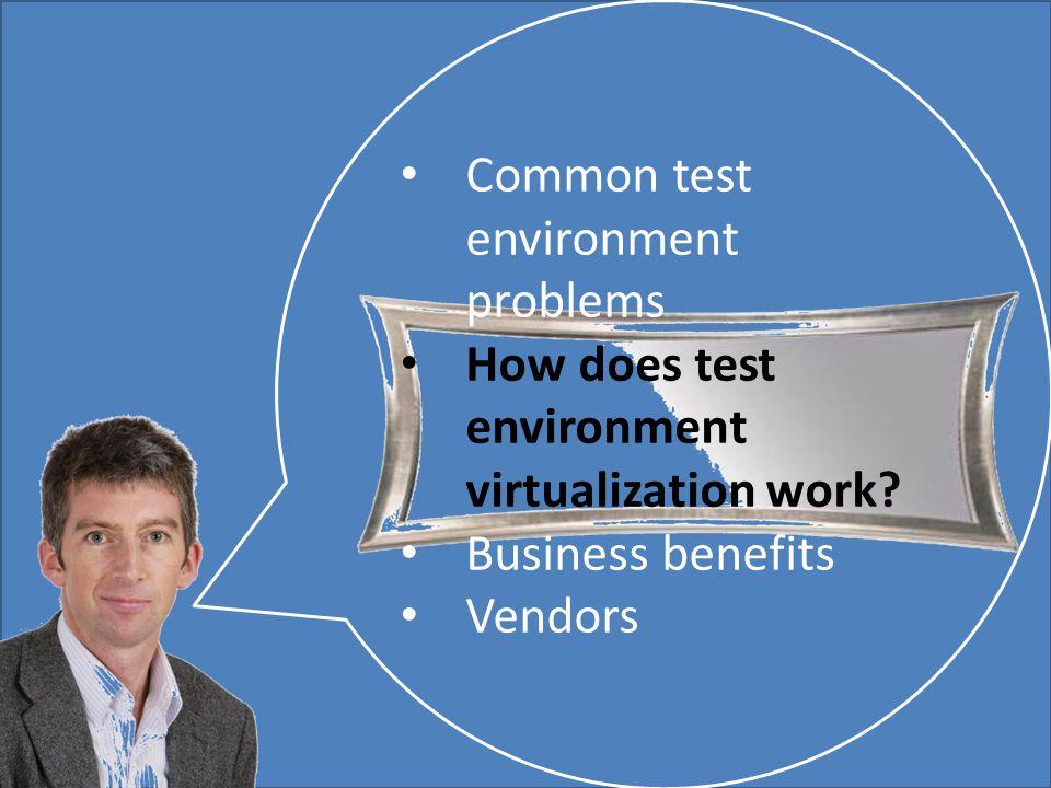 Mark Walton CzechTest 2013 «Virtual Test Environment» 25 (43) Slide 25 (300) Common test environment problems How does test environment virtualization