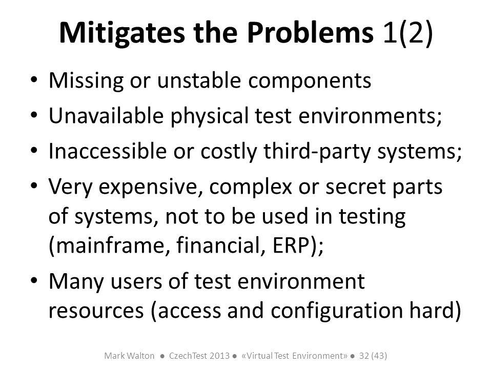 Mark Walton CzechTest 2013 «Virtual Test Environment» 32 (43) Slide 32 (300) Mitigates the Problems 1(2) Missing or unstable components Unavailable ph