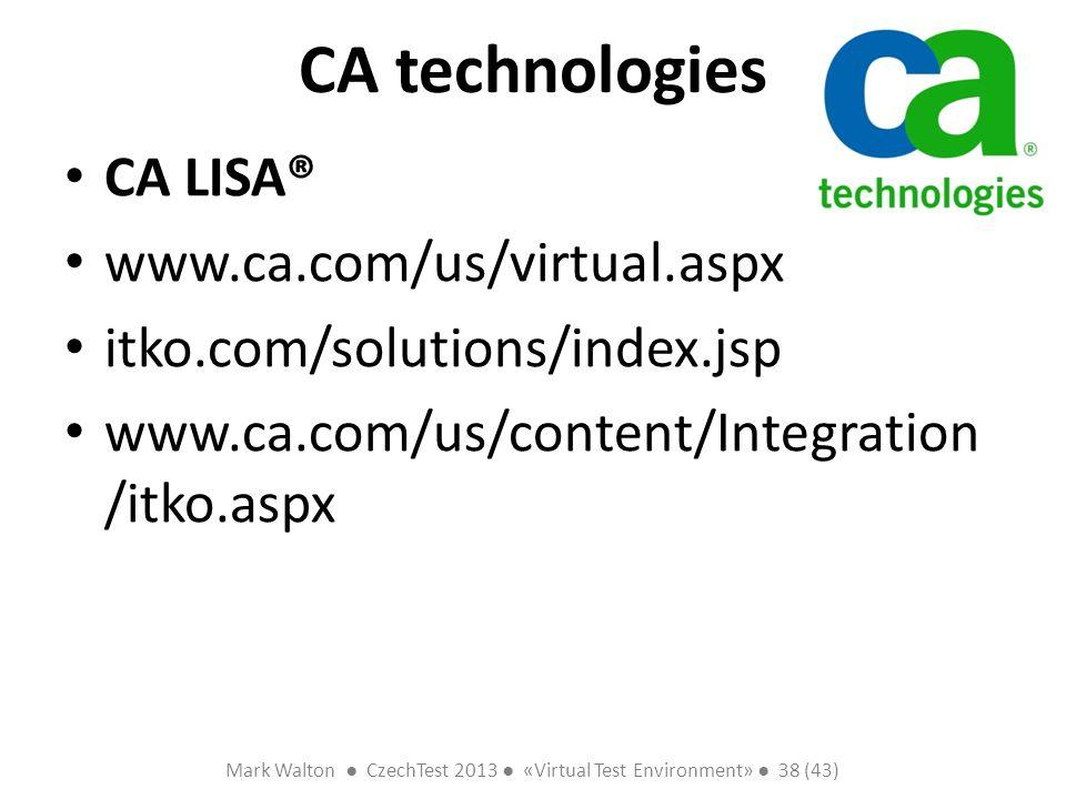 Mark Walton CzechTest 2013 «Virtual Test Environment» 38 (43) Slide 38 (300) CA technologies CA LISA® www.ca.com/us/virtual.aspx itko.com/solutions/in