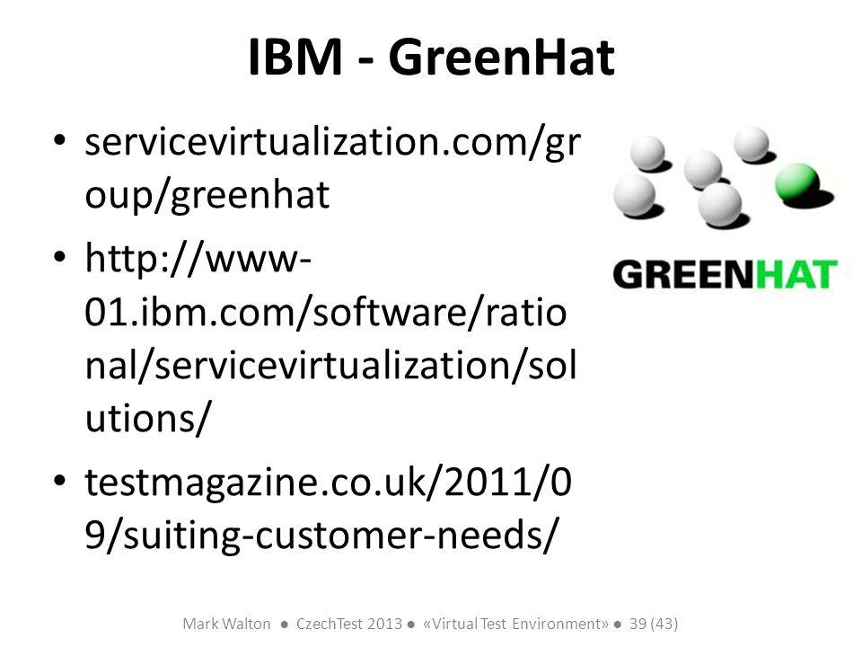 Mark Walton CzechTest 2013 «Virtual Test Environment» 39 (43) Slide 39 (300) IBM - GreenHat servicevirtualization.com/gr oup/greenhat http://www- 01.i