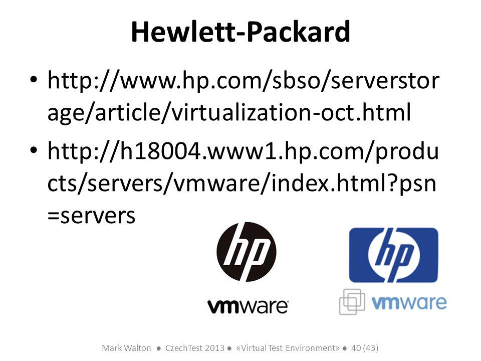 Mark Walton CzechTest 2013 «Virtual Test Environment» 40 (43) Slide 40 (300) Hewlett-Packard http://www.hp.com/sbso/serverstor age/article/virtualizat