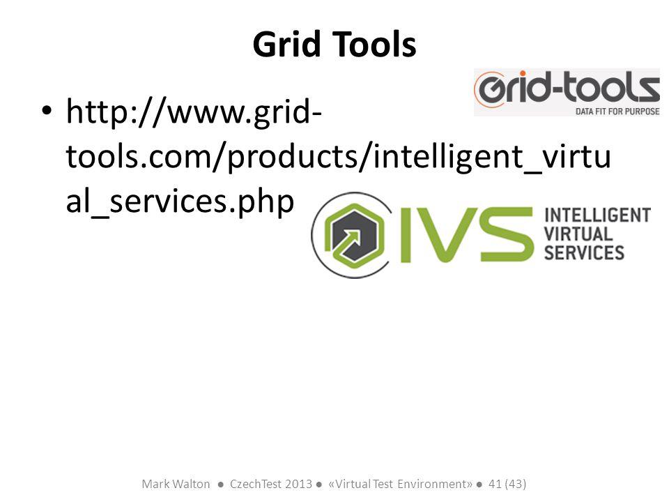 Mark Walton CzechTest 2013 «Virtual Test Environment» 41 (43) Slide 41 (300) Grid Tools http://www.grid- tools.com/products/intelligent_virtu al_servi