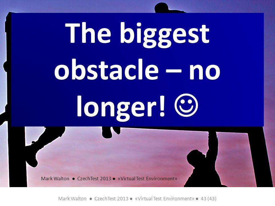 Mark Walton CzechTest 2013 «Virtual Test Environment» 43 (43) Slide 43 (300) The biggest obstacle – no longer! Mark Walton CzechTest 2013 «Virtual Tes