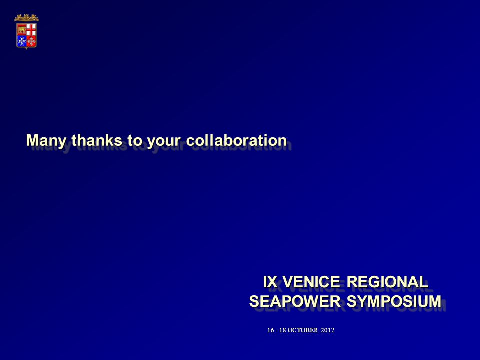 IX VENICE REGIONAL SEAPOWER SYMPOSIUM 16 - 18 OCTOBER 2012 Many thanks to your collaboration