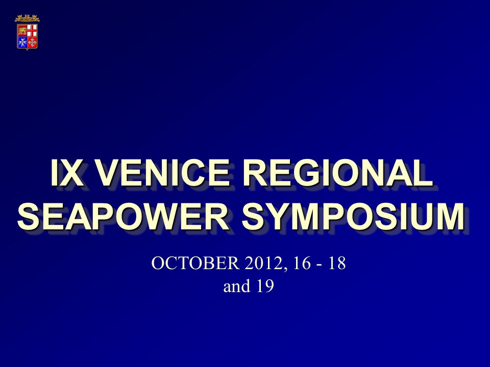 IX VENICE REGIONAL SEAPOWER SYMPOSIUM OCTOBER 2012, 16 - 18 and 19