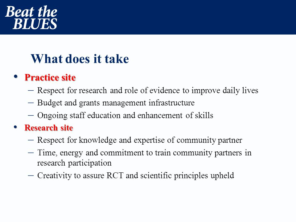 What does it take Practice site Practice site – Respect for research and role of evidence to improve daily lives – Budget and grants management infras