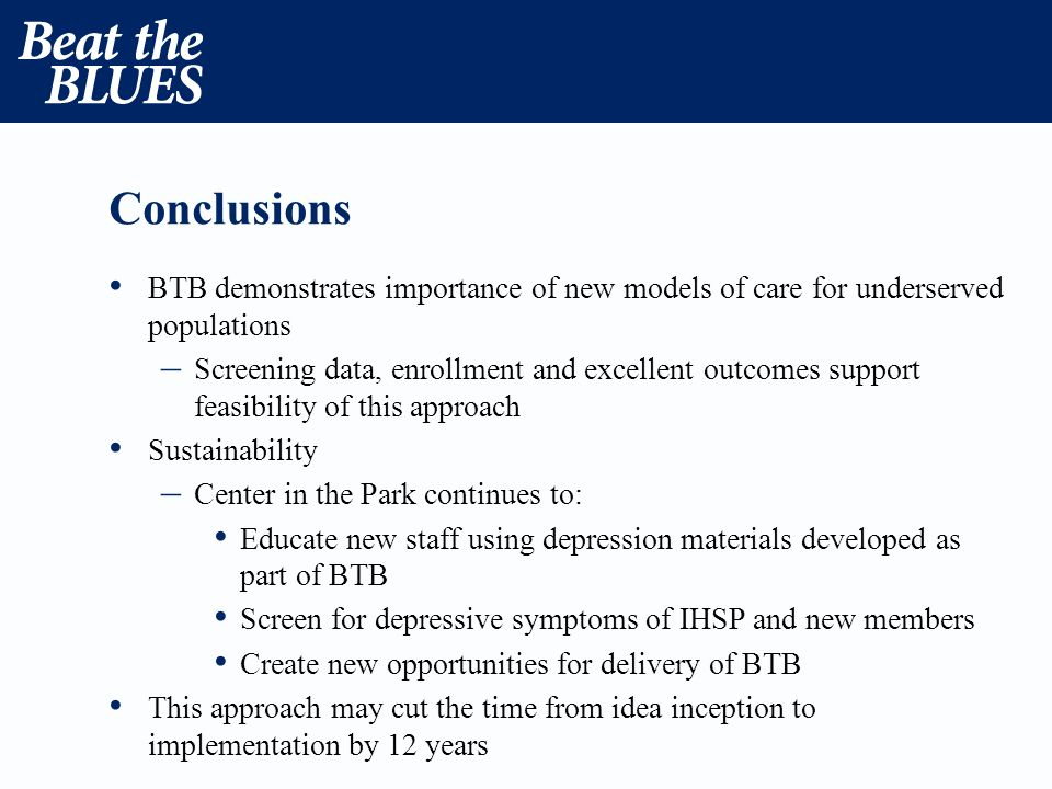 Conclusions BTB demonstrates importance of new models of care for underserved populations – Screening data, enrollment and excellent outcomes support
