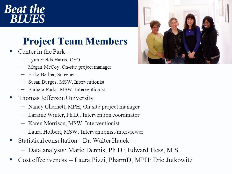 Project Team Members Center in the Park – Lynn Fields Harris, CEO – Megan McCoy, On-site project manager – Erika Barber, Screener – Susan Burgos, MSW,