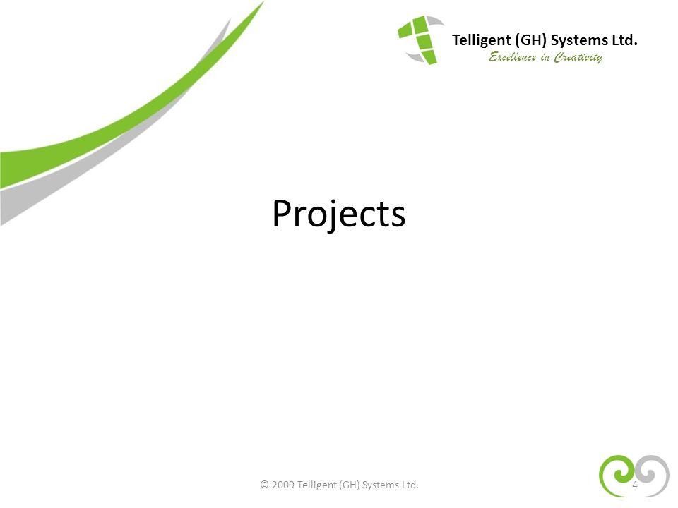 Projects Telligent (GH) Systems Ltd. Excellence in Creativity 4© 2009 Telligent (GH) Systems Ltd.