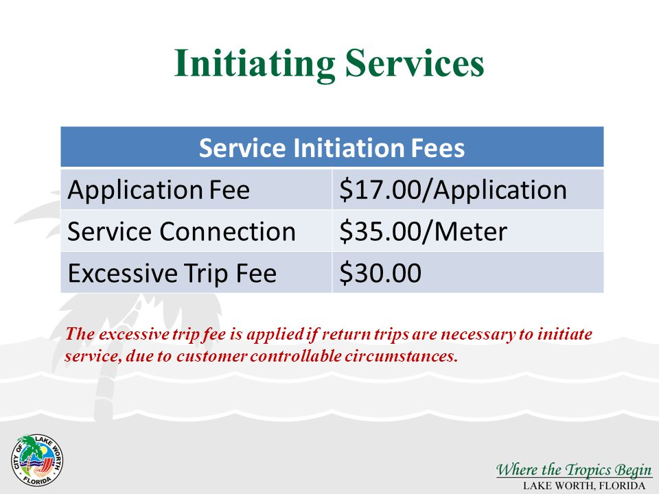 Initiating Services The excessive trip fee is applied if return trips are necessary to initiate service, due to customer controllable circumstances.