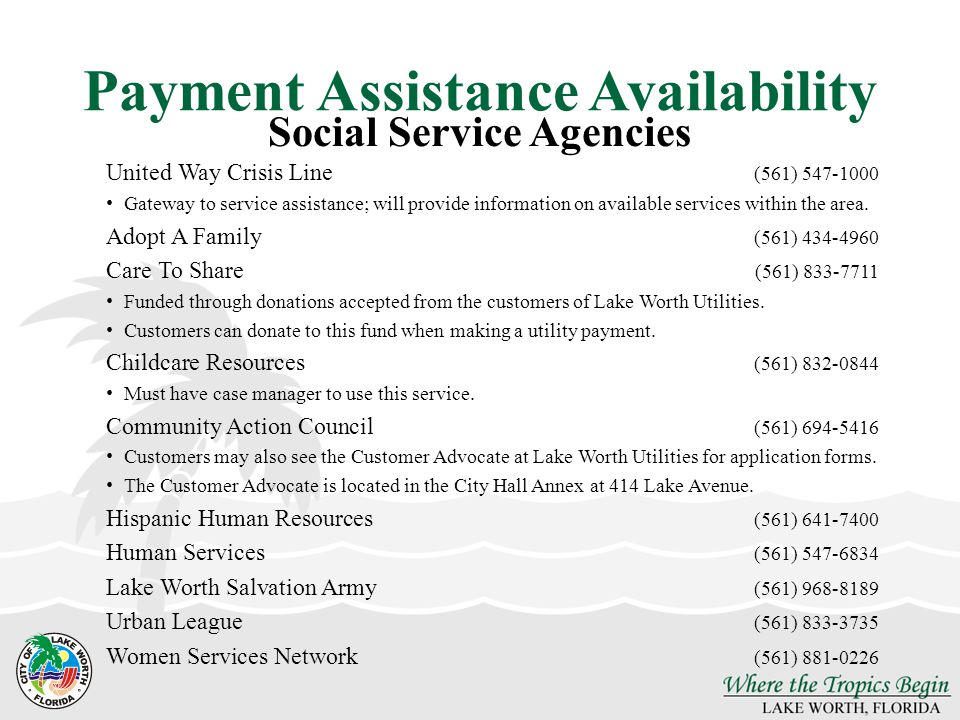 Payment Assistance Availability United Way Crisis Line (561) 547-1000 Gateway to service assistance; will provide information on available services within the area.
