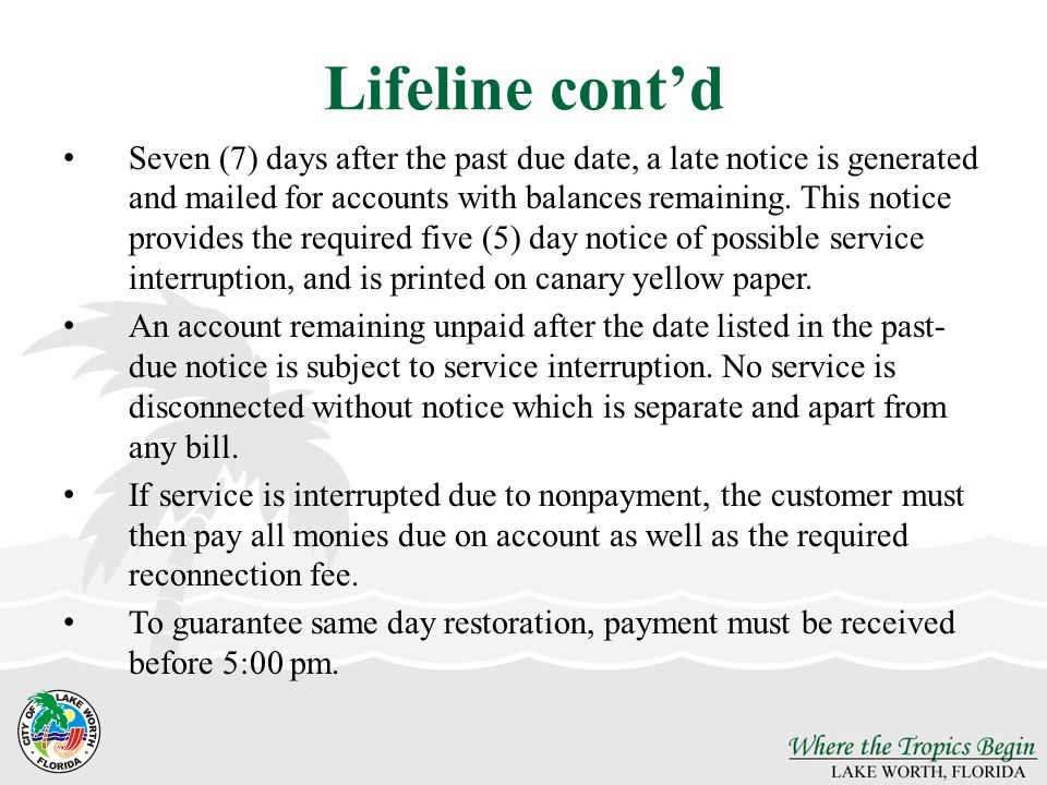 Lifeline contd Seven (7) days after the past due date, a late notice is generated and mailed for accounts with balances remaining.