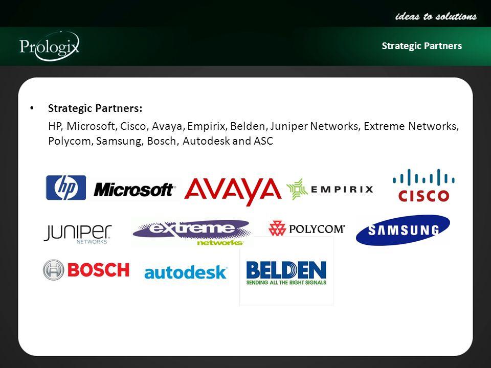 Strategic Partners Strategic Partners: HP, Microsoft, Cisco, Avaya, Empirix, Belden, Juniper Networks, Extreme Networks, Polycom, Samsung, Bosch, Auto